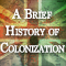A Brief History of Colonization