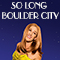 So Long Boulder City